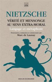 Vérité et mensonge au sens extra-moral ; langage et métaphore - Couverture - Format classique