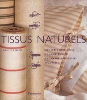 Tissus naturels - des idees originales pour retrouver le charme des etoffes d'autrefois - Intérieur - Format classique