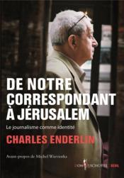 De notre correspondant à Jérusalem ; le journalisme comme identité - Couverture - Format classique