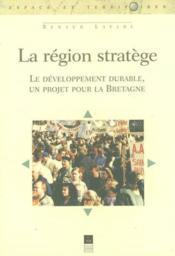 Région stratège ; le développement durable, un projet pour la Bretagne - Couverture - Format classique