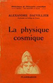 La Physique Cosmique. Collection : Bibliotheque De Philosophie Scientifique. - Couverture - Format classique