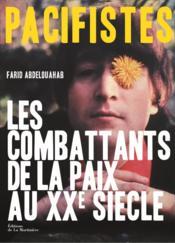 Pacifistes ; les combattants de la paix du XXe siècle - Couverture - Format classique