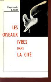 Les Oiseaux Ivres Dans La Cite. - Couverture - Format classique
