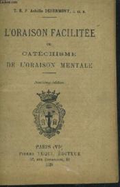 L'Oraison Facilitee Ou Catechisme De L'Oraison Mentale. - Couverture - Format classique