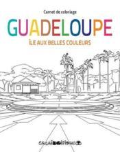 Guadeloupe : île aux belles couleurs ; carnet de coloriage - Couverture - Format classique