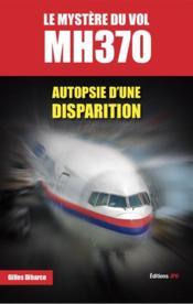 Le mystère du vol MH370 ; autopsie d'une disparition - Couverture - Format classique