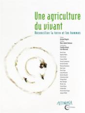 Une agriculture du vivant ; réconcilier la terre et les hommes - Couverture - Format classique