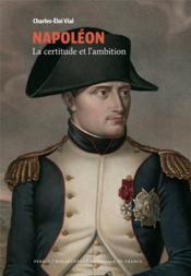Napoléon ; la certitude et l'ambition - Couverture - Format classique