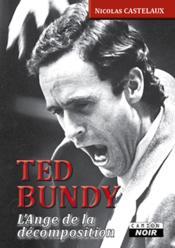Ted Bundy ; l'ange de la décomposition - Couverture - Format classique