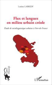 Flux et langues en milieu urbain créole ; étude de sociolinguistique urbaine à Fort de France - Couverture - Format classique