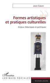 Formes artistiques et pratiques culturelles ; enjeux théoriques et politiques - Couverture - Format classique