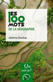Les 100 mots de la géographie - Couverture - Format classique