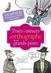 Trucs et astuces d'orthographe de nos grands-pères ; 120 astuces pour ne plus faire de fautes - Couverture - Format classique