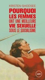 Pourquoi les femmes ont une meilleure vie sexuelle sous le socialisme ; plaidoyer pour l'indépendance économique - Couverture - Format classique