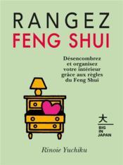 Rangez Feng Shui ; désencombrez et organisez votre intérieur grâce aux règles du Feng Shui - Couverture - Format classique