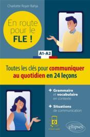 FLE (francais langue étrangere) ; en route pour le FLE ! toutes les clés pour communiquer au quotidien - Couverture - Format classique