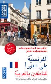 Le français tout de suite ! pour arabophones - Couverture - Format classique