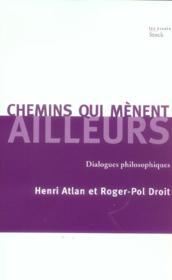 Chemins qui mènent ailleurs ; dialogues philosophiques - Couverture - Format classique