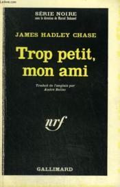 Trop Petit, Mon Ami. Collection : Serie Noire N° 940 - Couverture - Format classique