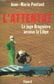 L'Attentat. Le Juge Bruguiere Accuse La Libye. - Couverture - Format classique