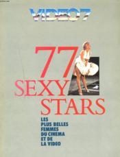 77 Sexy Stars. Les Plus Belles Femmes Du Cinema Et De La Video. - Couverture - Format classique
