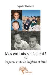 Mes enfants se lâchent ! ou les petits mots de Stéphan et Paul - Couverture - Format classique