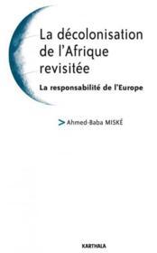 Décolonisation de l'Afrique revisitée ; la responsabilité de l'Europe - Couverture - Format classique
