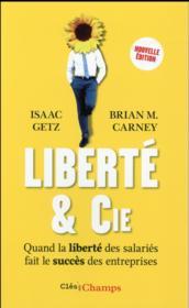 Liberté & Cie ; quand la liberté des salariés fait le succès des entreprises - Couverture - Format classique
