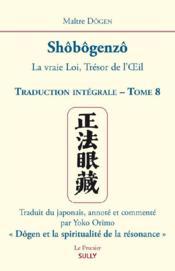 Shôbôgenzô t.8 ; la vraie loi, trésor de l'oeil ; traduction intégrale - Couverture - Format classique