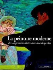 La peinture moderne des impressionnistes aux avant-gardes - Couverture - Format classique