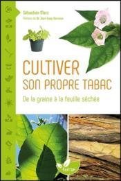 Cultiver son propre tabac ; de la graine à la feuille séchée - Couverture - Format classique