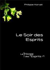La trilogie des esprits t.1 ; le soir des esprits - Couverture - Format classique