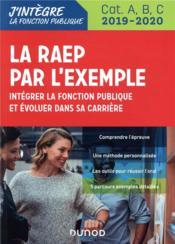 La RAEP par l'exemple ; intégrer la fonction publique et évoluer dans sa carrière ; Cat A, B, C (édition 2019/2020) - Couverture - Format classique