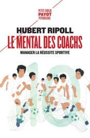 Le mental des coachs ; manager la réussite sportive - Couverture - Format classique
