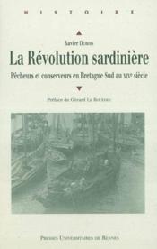 La révolution sardinière ; pêcheurs et conserveurs en Bretagne sud au XIXe siècle - Couverture - Format classique