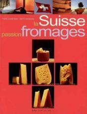 La suisse : passion fromages - Couverture - Format classique