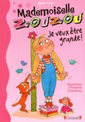 Mademoiselle Zouzou t.3 ; je veux être grande - Couverture - Format classique
