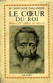 Le Coeur Du Roi. Henri Iv Apres La Messe. - Couverture - Format classique