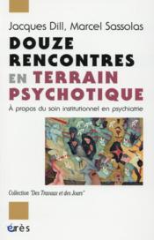 Douze rencontres en terrain psychotique ; à propos du soin institutionnel en psychiatrie - Couverture - Format classique