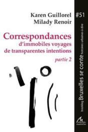 Correspondances D'Immobiles Voyages De Transparentes Intentions. Partie 2 - Couverture - Format classique