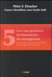 Les cinq questions fondamentales du management ; l'essentiel de la sagesse de Peter Drucker pour les dirigeants d'aujourd'hui - Couverture - Format classique