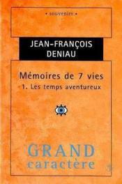 Memoires de sept vies t.1 ; les temps aventureux - Couverture - Format classique