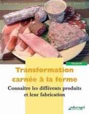Transformation carnée à la ferme ; connaître les différents produits et leur fabrication - Couverture - Format classique