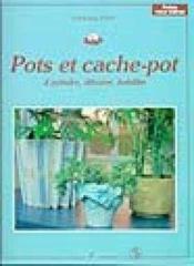 Pots et cache-pot ; à peindre, décorer, habiller - Couverture - Format classique
