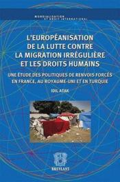 L'européanisation de la lutte contre la migration irrégulière et les droits humains de migrants - Couverture - Format classique