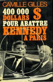 400000 Dollars Pour Abattre Kennedy A Paris. - Couverture - Format classique
