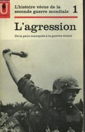 L'Histoire Vecue De La Seconde Guerre Mondiale - Tome 1 - L'Agression - Couverture - Format classique