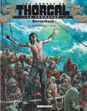 Les mondes de Thorgal - la jeunesse de Thorgal T.4 ; berserkers - Couverture - Format classique
