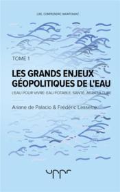 Les grands enjeux géopolitiques de l'eau t.1 ; l'eau pour vivre : eau potable, santé, agriculture - Couverture - Format classique