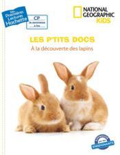 Mes premières lectures ; CP ; National Geographic kids ; les p'tits docs ; à la découverte des lapins - Couverture - Format classique